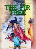 The Fir Tree: English & Bulgarian ebook by H. C. Andersen