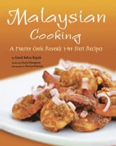 Malaysian Cooking - A Master Cook Reveals Her Best Recipes ebook by Carol Selva Rajah