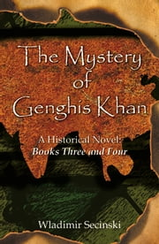 The Mystery of Genghis Khan: Books Three and Four ebook by Secinski, Wladimir