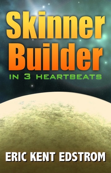 Skinner Builder in 3 Heartbeats ebook by Eric Kent Edstrom
