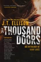A Thousand Doors - An Anthology of Many Lives ebook by J.T. Ellison