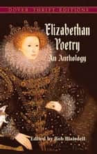 Elizabethan Poetry - An Anthology ebook by Bob Blaisdell