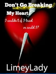Don't Go Breaking My Heart ebook by Limey Lady