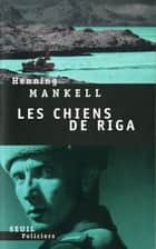 Les Chiens de Riga ebook by Henning Mankell