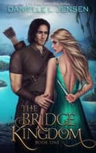 The Bridge Kingdom ebook by Danielle L. Jensen