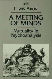 A Meeting of Minds - Mutuality in Psychoanalysis ebook by Lewis Aron