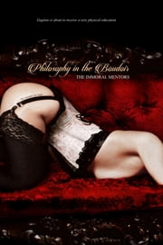 Philosophy in the Boudoir - Or, The Immoral Mentors ebook by Marquis De Sade,Locus Elm Press (editor)