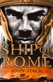 Ship of Rome (Masters of the Sea) ebook by John Stack