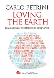 Loving the Earth - Dialogues on the future of our planet ebook by Carlo Petrini