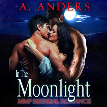 In The Moonlight: MMF Bisexual Romance audiobook by A. Anders