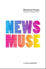 News Muse: Humorous Poems Inspired by Strange News ebook by Vala Hafstad