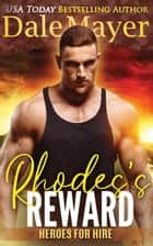 Rhodes's Reward - Heroes for Hire Series, Book 4 ebook by Dale Mayer