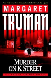 Murder on K Street - A Capital Crimes Novel ebook by Margaret Truman