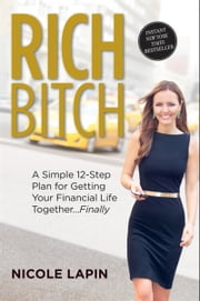 Rich Bitch - A Simple 12-Step Plan for Getting Your Financial Life Together...Finally ebook by Nicole Lapin