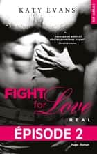 Fight For Love T01 Real - Episode 2 ebook by Katy Evans, Benita Rolland
