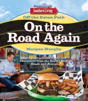 Southern Living Off the Eaten Path: On the Road Again - More Unforgettable Foods and Characters from the South's Back Roads and Byways ebook by Morgan Murphy