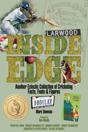 Inside Edge - Another Eclectic Collection of Cricketing Facts, Feats and Figures ebook by Marc Dawson