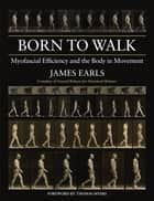 Born to Walk ebook by James Earls,Thomas Myers