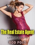 The Real Estate Agent - Lesbian Erotica ebook by Rod Polo