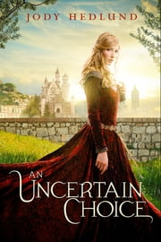 An Uncertain Choice ebook by Jody Hedlund