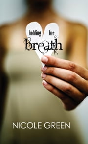 Holding Her Breath ebook by Nicole Green