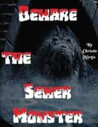 Beware the Sewer Monster ebook by Christie Nortje