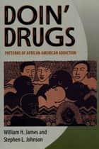Doin' Drugs ebook by William H. James,Stephen L.  Johnson