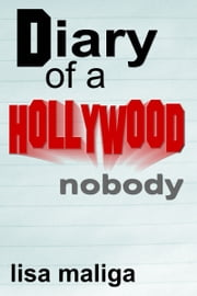 Diary of a Hollywood Nobody ebook by Lisa Maliga