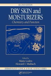 Dry Skin and Moisturizers: Chemistry and Function ebook by Loden, Marie