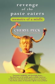 Revenge of the Paste Eaters - Memoirs of a Misfit ebook by Cheryl Peck