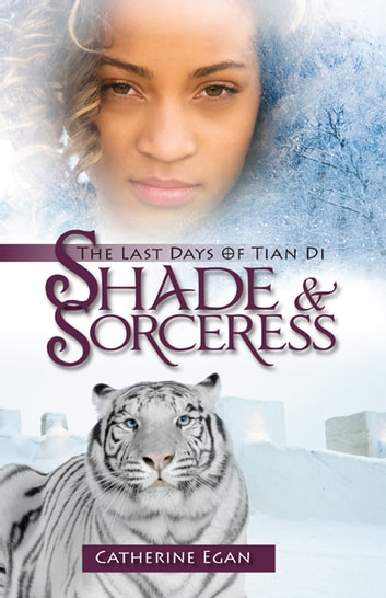 Shade And Sorceress The Last Days Of Tian Di Ebook By Catherine