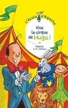 Vive le cirque de Hugo ! ebook by Pakita, Jean-Philippe Chabot