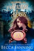 Academy Of Beasts XXV ebook by Becca Fanning