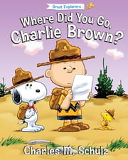 Where Did You Go, Charlie Brown? ebook by Charles M. Schulz,Tom Brannon