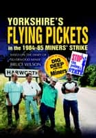 Yorkshire's Flying Pickets ebook by Brian Elliott
