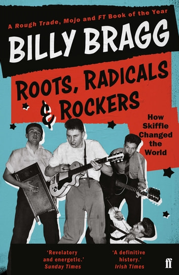 Roots, Radicals and Rockers - How Skiffle Changed the World ebook by Billy Bragg