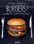 Burgers ! - [hot-dogs et bagels entre potes] ebook by Valéry Drouet, Pierre-Louis Viel