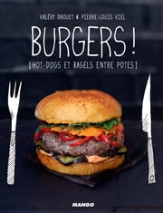 Burgers ! - [hot-dogs et bagels entre potes] ebook by Pierre-Louis Viel, Valéry Drouet