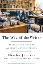 The Way of the Writer - Reflections on the Art and Craft of Storytelling ebook by Charles Johnson