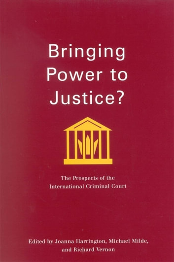 Bringing Power to Justice?: The Prospects of the International Criminal Court eBook by Joanna Harrington,Michael Milde,Richard Vernon