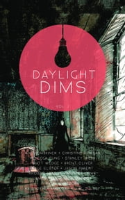 Daylight Dims: Volume Two ebook by Kristopher Mallory,R.k. Kombrinck,Christine Morgan,Rebecca Fung,Stanley Webb,Matt Wedge,Brent Oliver,Dale Elster,Jason Parent,Rhoads Brazos,Hunter Lowe,James Park,Jack Maddox,Patrick Meegan,Joseph Zulauf