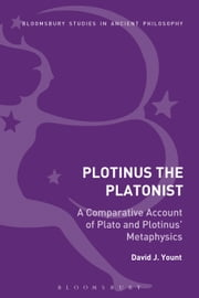 Plotinus the Platonist - A Comparative Account of Plato and Plotinus' Metaphysics ebook by David J. Yount