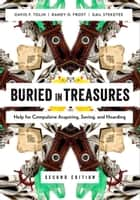 Buried in Treasures: Help for Compulsive Acquiring, Saving, and Hoarding - Help for Compulsive Acquiring, Saving, and Hoarding ebook by David Tolin, Randy O. Frost, Gail Steketee