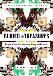 Buried in Treasures: Help for Compulsive Acquiring, Saving, and Hoarding ebook by David Tolin,Randy O. Frost,Gail Steketee