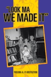 """Look Ma We Made It"" ebook by Thelma A. P. Krzyszton"
