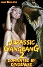 Jurassic Gangbang 2: Dominated by Dinosaurs ebook by Jane Dashiell