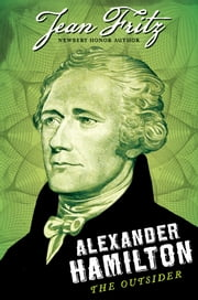 Alexander Hamilton: The Outsider ebook by Jean Fritz