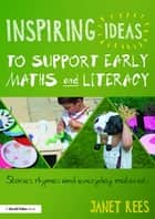 Inspiring Ideas to Support Early Maths and Literacy ebook by Janet Rees