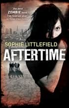 Aftertime (An Aftertime Novel, Book 1) ebook by Sophie Littlefield