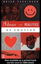 Ideas and Realities of Emotion ebook by Brian Parkinson